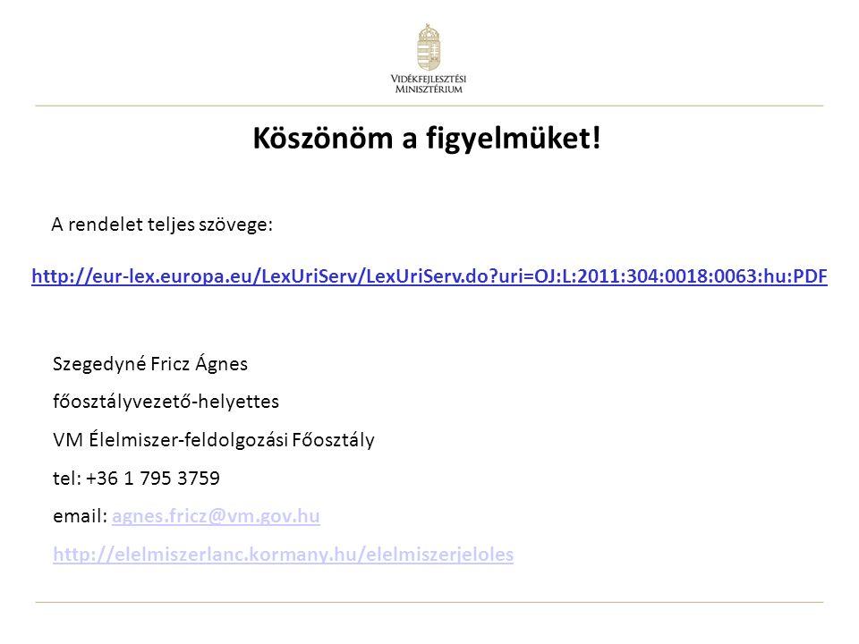 Szegedyné Fricz Ágnes főosztályvezető-helyettes VM Élelmiszer-feldolgozási Főosztály tel: +36 1 795 3759 email: agnes.fricz@vm.gov.huagnes.fricz@vm.go
