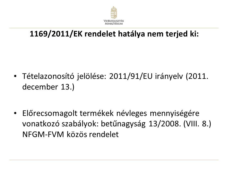 1169/2011/EK rendelet hatálya nem terjed ki: Tételazonosító jelölése: 2011/91/EU irányelv (2011. december 13.) Előrecsomagolt termékek névleges mennyi