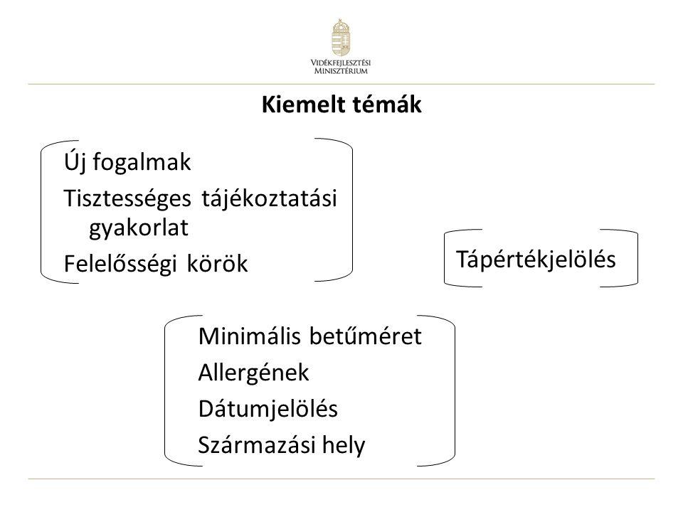 Új fogalmak Tisztességes tájékoztatási gyakorlat Felelősségi körök Minimális betűméret Allergének Dátumjelölés Származási hely Tápértékjelölés Kiemelt
