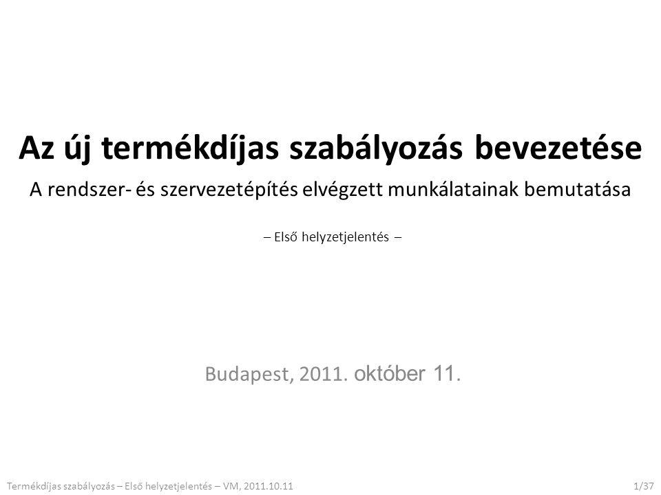 Az új termékdíjas szabályozás bevezetése A rendszer- és szervezetépítés elvégzett munkálatainak bemutatása – Első helyzetjelentés – Budapest, 2011. ok