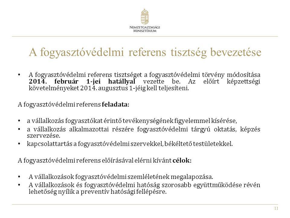 11 A fogyasztóvédelmi referens tisztség bevezetése A fogyasztóvédelmi referens tisztséget a fogyasztóvédelmi törvény módosítása 2014. február 1-jei ha
