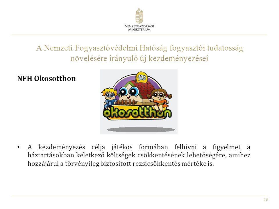 16 A Nemzeti Fogyasztóvédelmi Hatóság fogyasztói tudatosság növelésére irányuló új kezdeményezései NFH Okosotthon A kezdeményezés célja játékos formáb