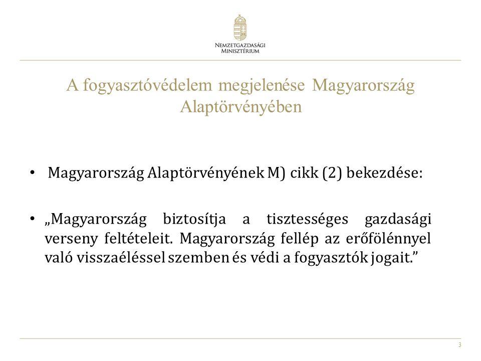"""3 A fogyasztóvédelem megjelenése Magyarország Alaptörvényében Magyarország Alaptörvényének M) cikk (2) bekezdése: """"Magyarország biztosítja a tisztessé"""