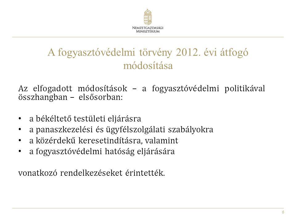 6 A fogyasztóvédelmi törvény 2012. évi átfogó módosítása Az elfogadott módosítások – a fogyasztóvédelmi politikával összhangban – elsősorban: a békélt
