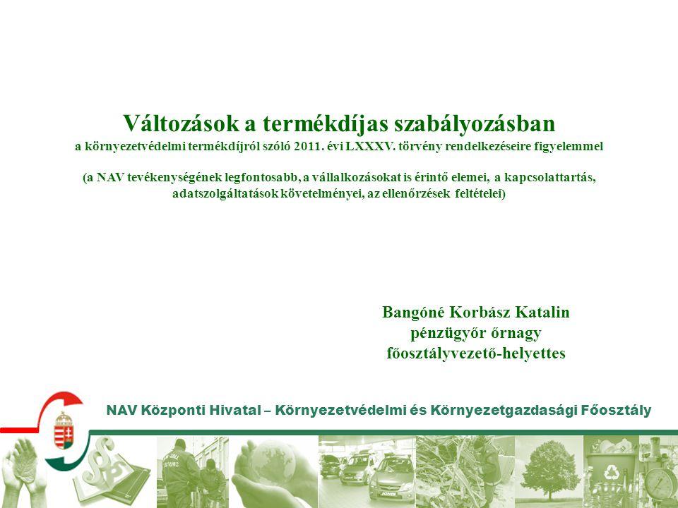 NAV Központi Hivatal – Környezetvédelmi és Környezetgazdasági Főosztály Bangóné Korbász Katalin pénzügyőr őrnagy főosztályvezető-helyettes Változások