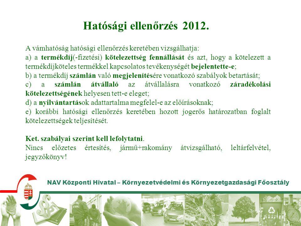 NAV Központi Hivatal – Környezetvédelmi és Környezetgazdasági Főosztály Hatósági ellenőrzés 2012. A vámhatóság hatósági ellenőrzés keretében vizsgálha