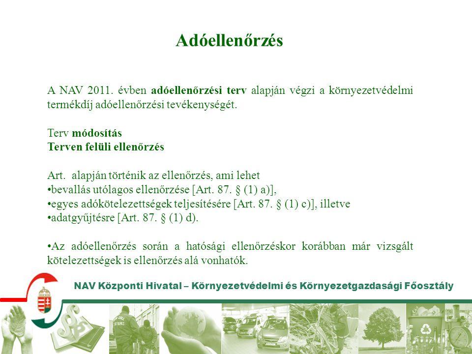 NAV Központi Hivatal – Környezetvédelmi és Környezetgazdasági Főosztály Adóellenőrzés A NAV 2011. évben adóellenőrzési terv alapján végzi a környezetv