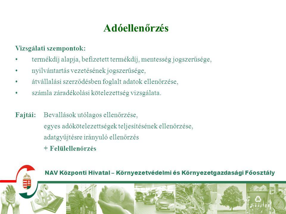 NAV Központi Hivatal – Környezetvédelmi és Környezetgazdasági Főosztály Vizsgálati szempontok: termékdíj alapja, befizetett termékdíj, mentesség jogsz