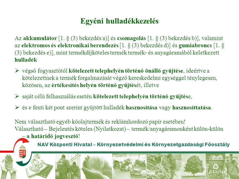 NAV Központi Hivatal – Környezetvédelmi és Környezetgazdasági Főosztály Egyéni hulladékkezelés Az akkumulátor [1. § (3) bekezdés a)] és csomagolás [1.