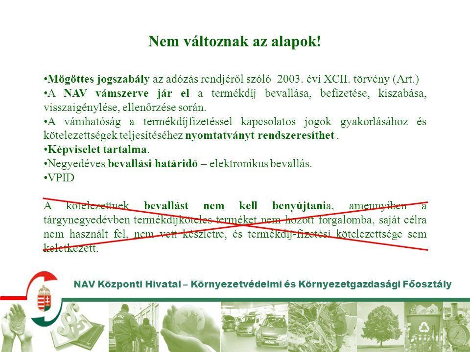 NAV Központi Hivatal – Környezetvédelmi és Környezetgazdasági Főosztály Nem változnak az alapok! Mögöttes jogszabály az adózás rendjéről szóló 2003. é