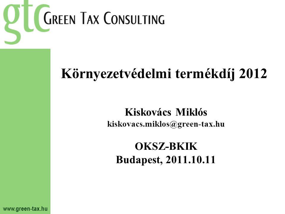 www.green-tax.hu Környezetvédelmi termékdíj 2012 Kiskovács Miklós kiskovacs.miklos@green-tax.hu OKSZ-BKIK Budapest, 2011.10.11