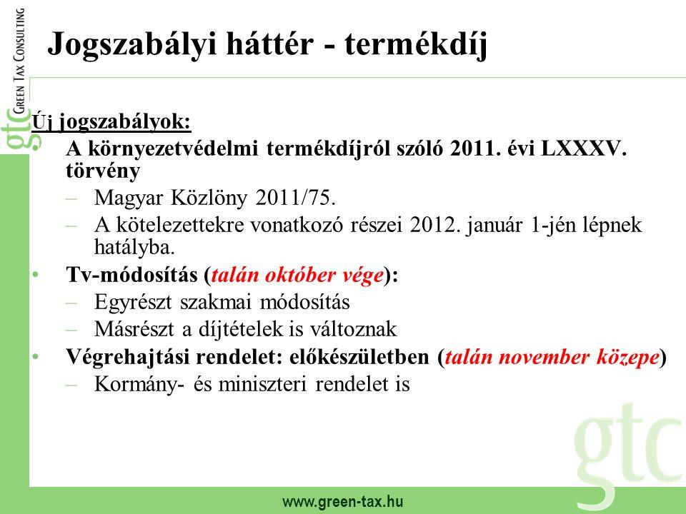 www.green-tax.hu Jogszabályi háttér - termékdíj Új jogszabályok: A környezetvédelmi termékdíjról szóló 2011. évi LXXXV. törvény –Magyar Közlöny 2011/7