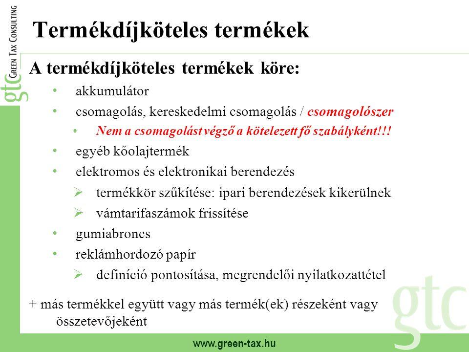 www.green-tax.hu Megoldás: termékdíj-átvállalás ELSŐDLEGES KÖTELEZETT ELSŐ VEVŐ, HA KÜLFÖLDRE VISZI (LEGALÁBB 60%) BÉRGYÁRTÓ MÁSODIK VEVŐ, HA KÜLFÖLDRE VISZI (LEGALÁBB 60%) NAV KŐOLAJTERMÉK ELSŐ BELFÖLDI FORGALOMBA HOZÓJA Átvállalás szerződéssel Átvállalás számlán SZ szla SZ TERMELŐI CSOPORT (2010-TŐL) ÚJ: csomagolószer gyártója és első vevője,valamint csomagolóanyag gyártó és csomagolóeszköz gyártó között