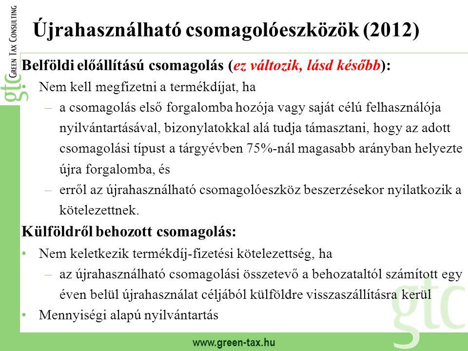 www.green-tax.hu Újrahasználható csomagolóeszközök (2012) Belföldi előállítású csomagolás (ez változik, lásd később): Nem kell megfizetni a termékdíja