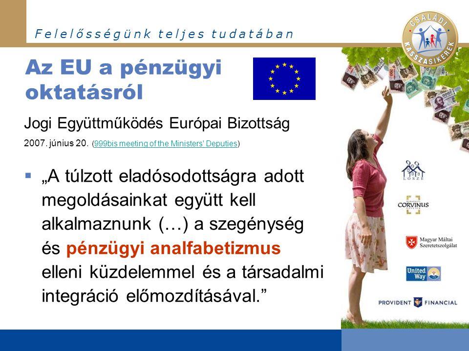 F e l e l ő s s é g ü n k t e l j e s t u d a t á b a n Az EU a pénzügyi oktatásról Jogi Együttműködés Európai Bizottság 2007. június 20. (999bis meet