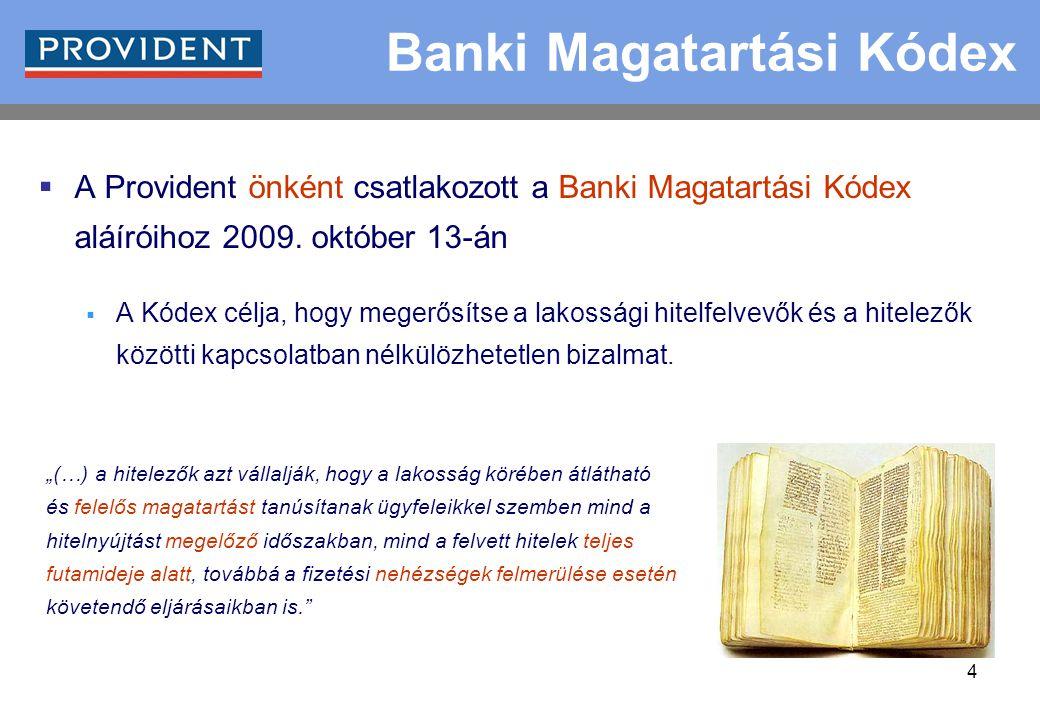 4 Banki Magatartási Kódex  A Provident önként csatlakozott a Banki Magatartási Kódex aláíróihoz 2009. október 13-án  A Kódex célja, hogy megerősítse