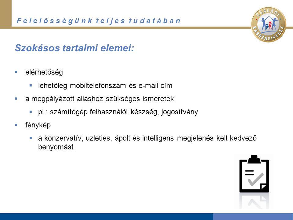 F e l e l ő s s é g ü n k t e l j e s t u d a t á b a n Szokásos tartalmi elemei:  elérhetőség  lehetőleg mobiltelefonszám és e-mail cím  a megpály