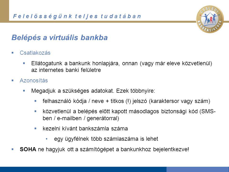 F e l e l ő s s é g ü n k t e l j e s t u d a t á b a n  Csatlakozás  Ellátogatunk a bankunk honlapjára, onnan (vagy már eleve közvetlenül) az internetes banki felületre  Azonosítás  Megadjuk a szükséges adatokat.