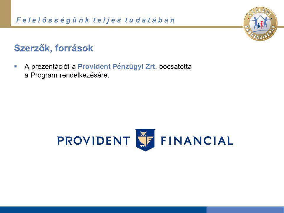 F e l e l ő s s é g ü n k t e l j e s t u d a t á b a n Szerzők, források  A prezentációt a Provident Pénzügyi Zrt.
