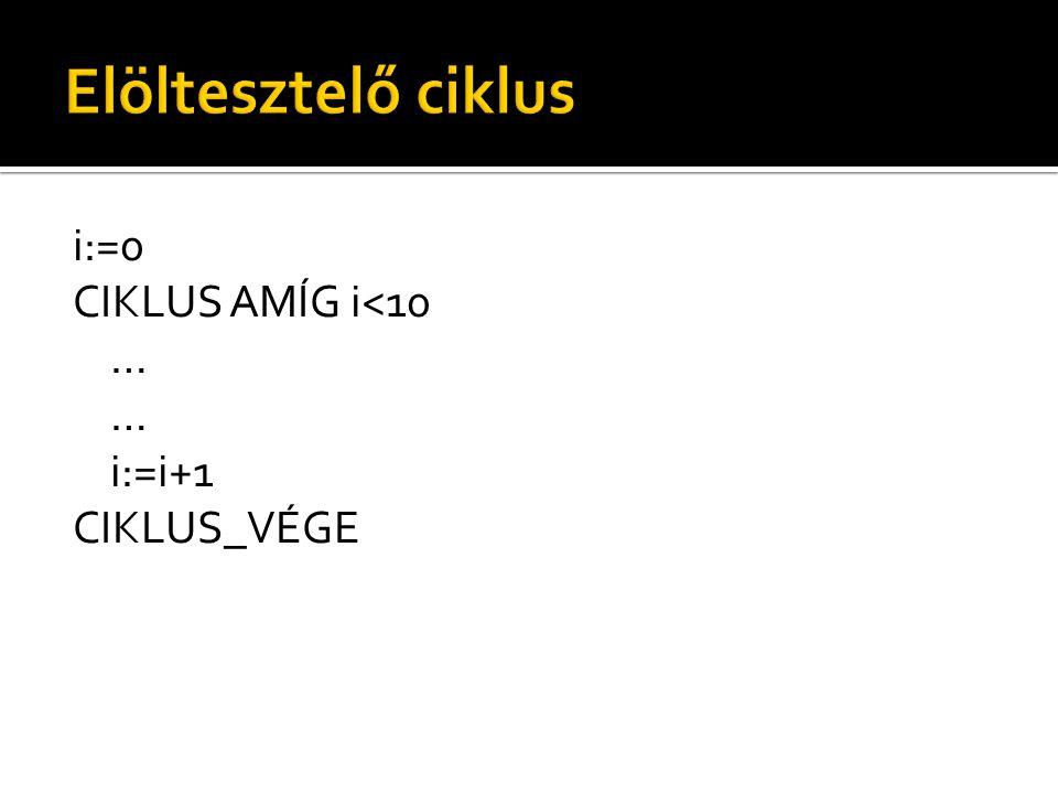 i:=0 CIKLUS AMÍG i<10 … i:=i+1 CIKLUS_VÉGE