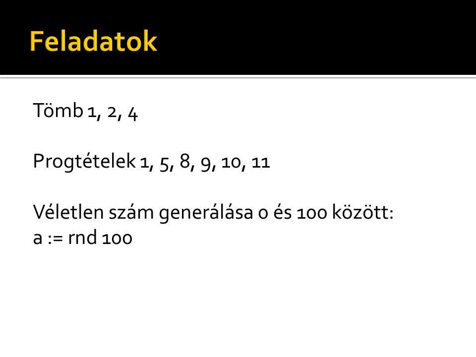 Tömb 1, 2, 4 Progtételek 1, 5, 8, 9, 10, 11 Véletlen szám generálása 0 és 100 között: a := rnd 100
