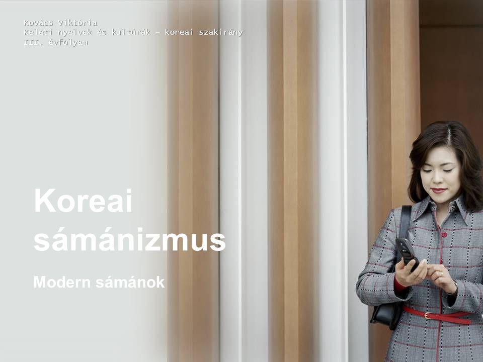 Koreai sámánizmus Modern sámánok Kovács Viktória Keleti nyelvek és kultúrák – koreai szakirány III.