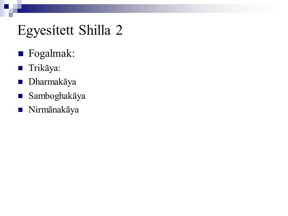 Egyesített Shilla 2 Fogalmak: Trikāya: Dharmakāya Samboghakāya Nirmānakāya