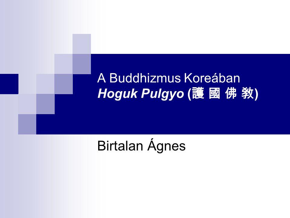 A Buddhizmus Koreában Hoguk Pulgyo ( 護 國 佛 敎 ) Birtalan Ágnes