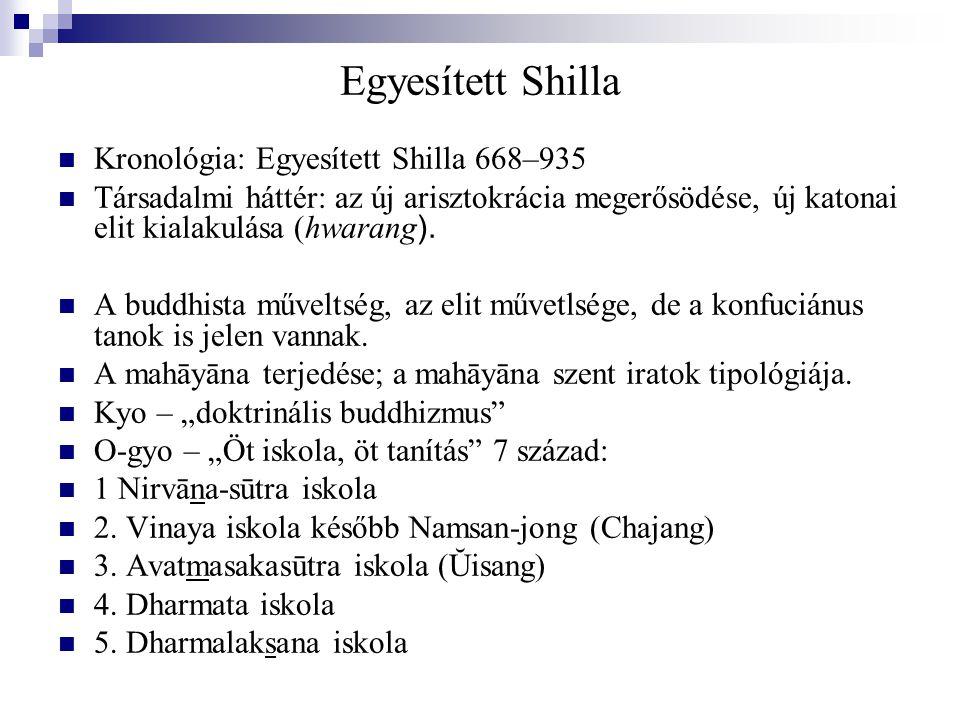 Egyesített Shilla Kronológia: Egyesített Shilla 668–935 Társadalmi háttér: az új arisztokrácia megerősödése, új katonai elit kialakulása (hwarang ). A