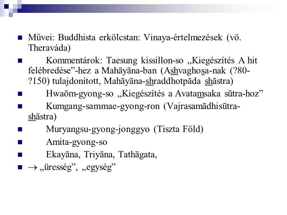 """Művei: Buddhista erkölcstan: Vinaya-értelmezések (vö. Theraváda) Kommentárok: Taesung kissillon-so """"Kiegészítés A hit felébredése""""-hez a Mahāyāna-ban"""