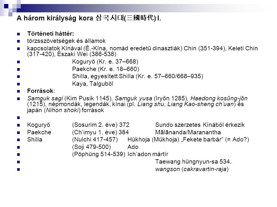 A három királyság kora 삼국시대 ( 三國時代 ) I. Történeti háttér: törzsszövetségek és államok kapcsolatok Kínával (É.-Kína, nomád eredetű dinasztiák) Chin (35
