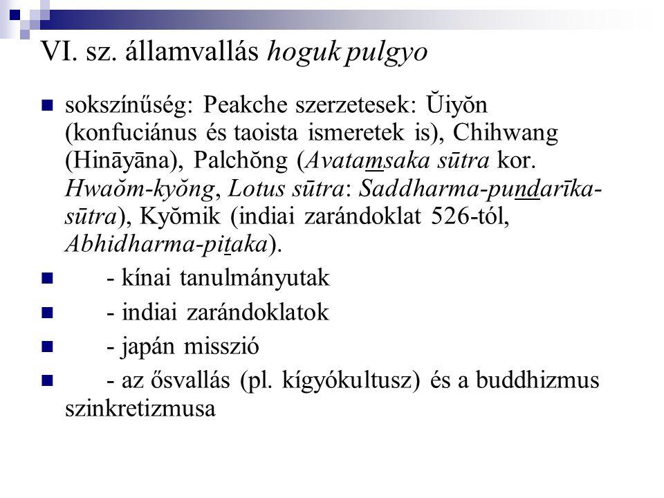 VI. sz. államvallás hoguk pulgyo sokszínűség: Peakche szerzetesek: Ŭiyŏn (konfuciánus és taoista ismeretek is), Chihwang (Hināyāna), Palchŏng (Avatams