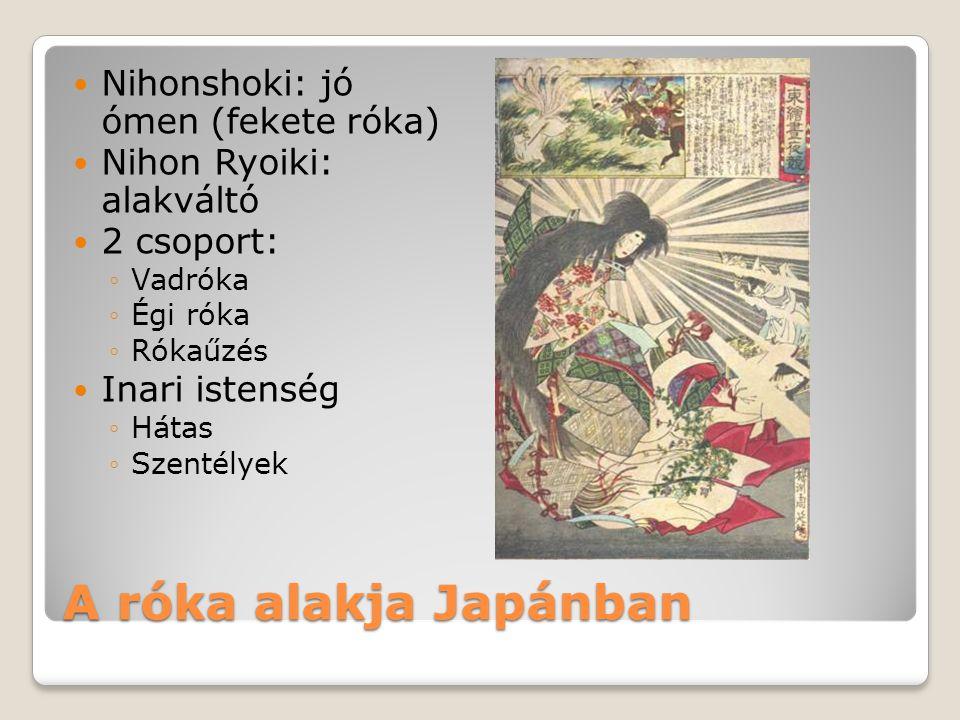 A róka alakja Japánban Nihonshoki: jó ómen (fekete róka) Nihon Ryoiki: alakváltó 2 csoport: ◦Vadróka ◦Égi róka ◦Rókaűzés Inari istenség ◦Hátas ◦Szenté
