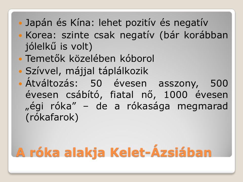A róka alakja Kelet-Ázsiában Japán és Kína: lehet pozitív és negatív Korea: szinte csak negatív (bár korábban jólelkű is volt) Temetők közelében kóbor