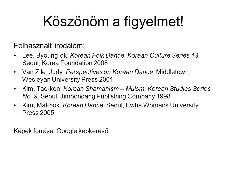 Köszönöm a figyelmet.Felhasznált irodalom: Lee, Byoung-ok: Korean Folk Dance.