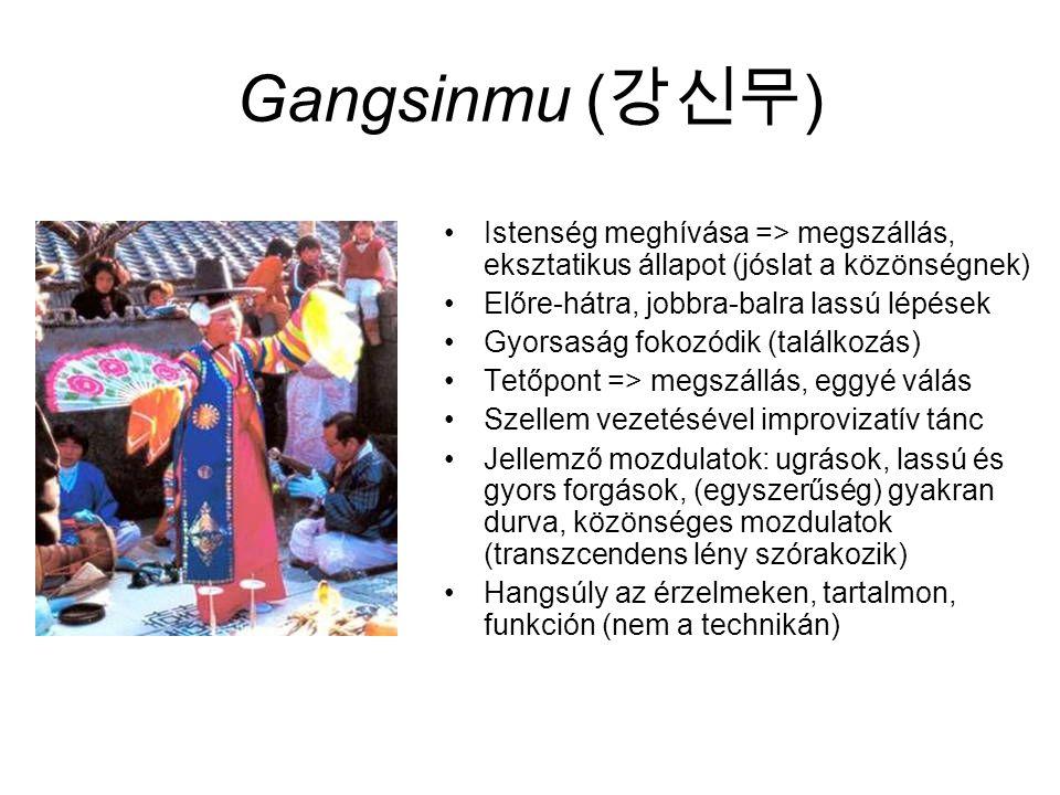 Gangsinmu ( 강신무 ) Istenség meghívása => megszállás, eksztatikus állapot (jóslat a közönségnek) Előre-hátra, jobbra-balra lassú lépések Gyorsaság fokozódik (találkozás) Tetőpont => megszállás, eggyé válás Szellem vezetésével improvizatív tánc Jellemző mozdulatok: ugrások, lassú és gyors forgások, (egyszerűség) gyakran durva, közönséges mozdulatok (transzcendens lény szórakozik) Hangsúly az érzelmeken, tartalmon, funkción (nem a technikán)
