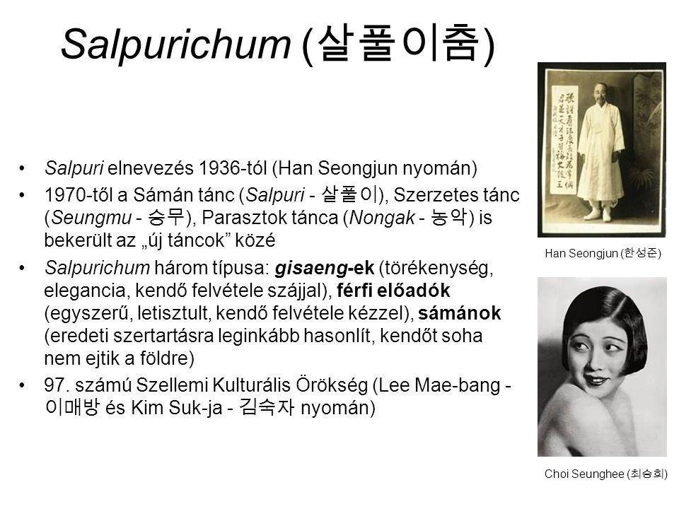 """Salpurichum ( 살풀이춤 ) Salpuri elnevezés 1936-tól (Han Seongjun nyomán) 1970-től a Sámán tánc (Salpuri - 살풀이 ), Szerzetes tánc (Seungmu - 승무 ), Parasztok tánca (Nongak - 농악 ) is bekerült az """"új táncok közé Salpurichum három típusa: gisaeng-ek (törékenység, elegancia, kendő felvétele szájjal), férfi előadók (egyszerű, letisztult, kendő felvétele kézzel), sámánok (eredeti szertartásra leginkább hasonlít, kendőt soha nem ejtik a földre) 97."""