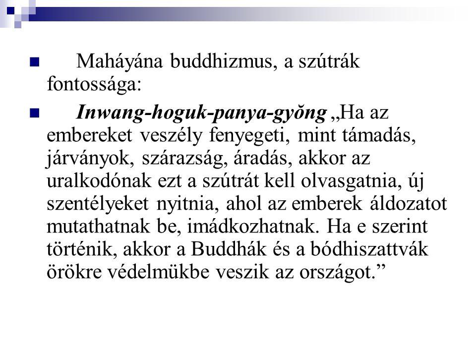 """Maháyána buddhizmus, a szútrák fontossága: Inwang-hoguk-panya-gyŏng """"Ha az embereket veszély fenyegeti, mint támadás, járványok, szárazság, áradás, akkor az uralkodónak ezt a szútrát kell olvasgatnia, új szentélyeket nyitnia, ahol az emberek áldozatot mutathatnak be, imádkozhatnak."""