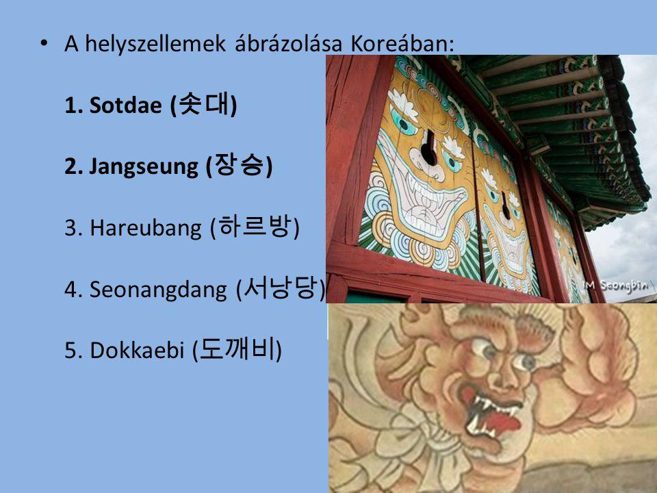A helyszellemek ábrázolása Koreában: 1. Sotdae ( 솟대 ) 2. Jangseung ( 장승 ) 3. Hareubang ( 하르방 ) 4. Seonangdang ( 서낭당 ) 5. Dokkaebi ( 도깨비 )