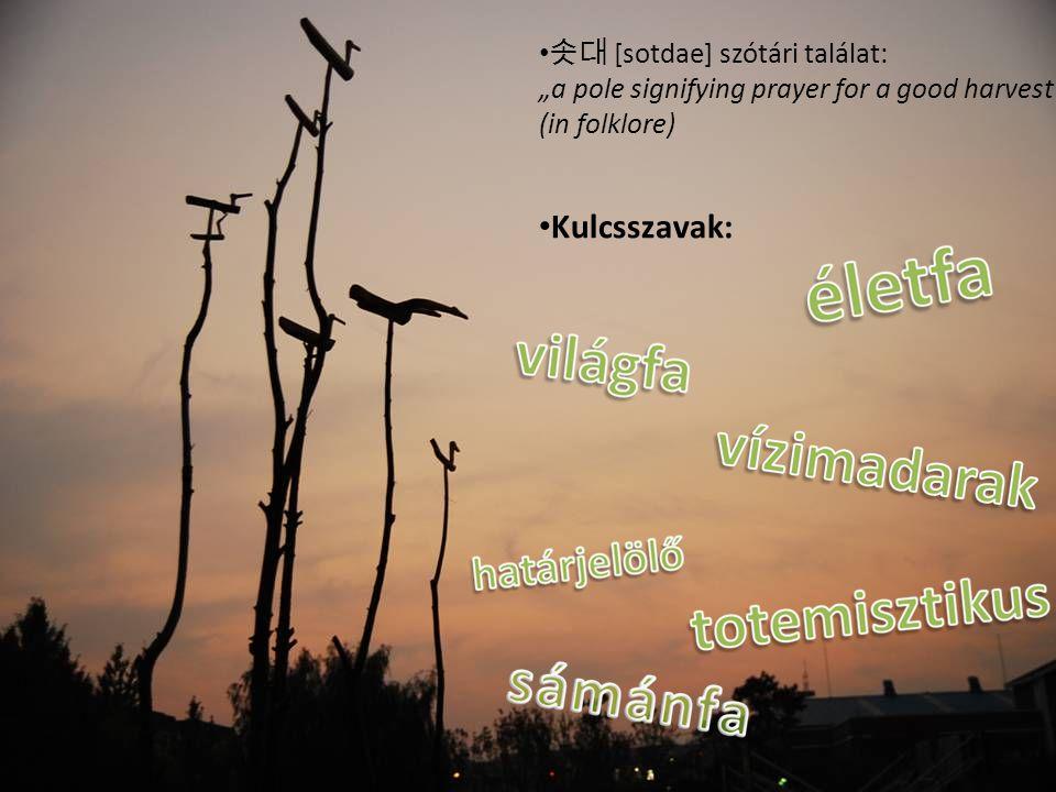 """솟대 [sotdae] szótári találat: """"a pole signifying prayer for a good harvest (in folklore) Kulcsszavak:"""