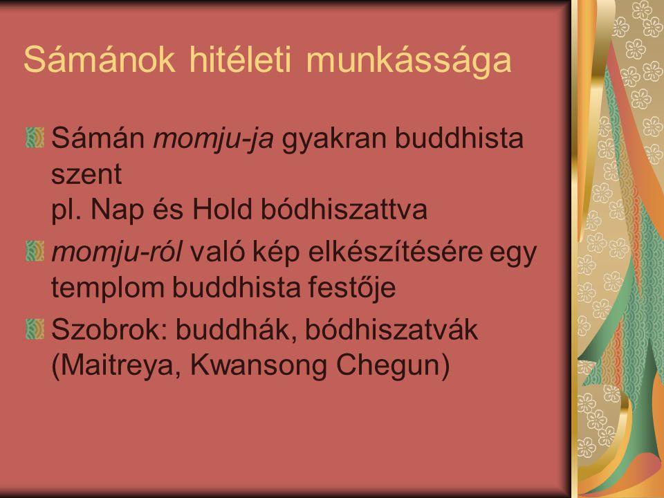 Sámánok hitéleti munkássága Sámán momju-ja gyakran buddhista szent pl. Nap és Hold bódhiszattva momju-ról való kép elkészítésére egy templom buddhista