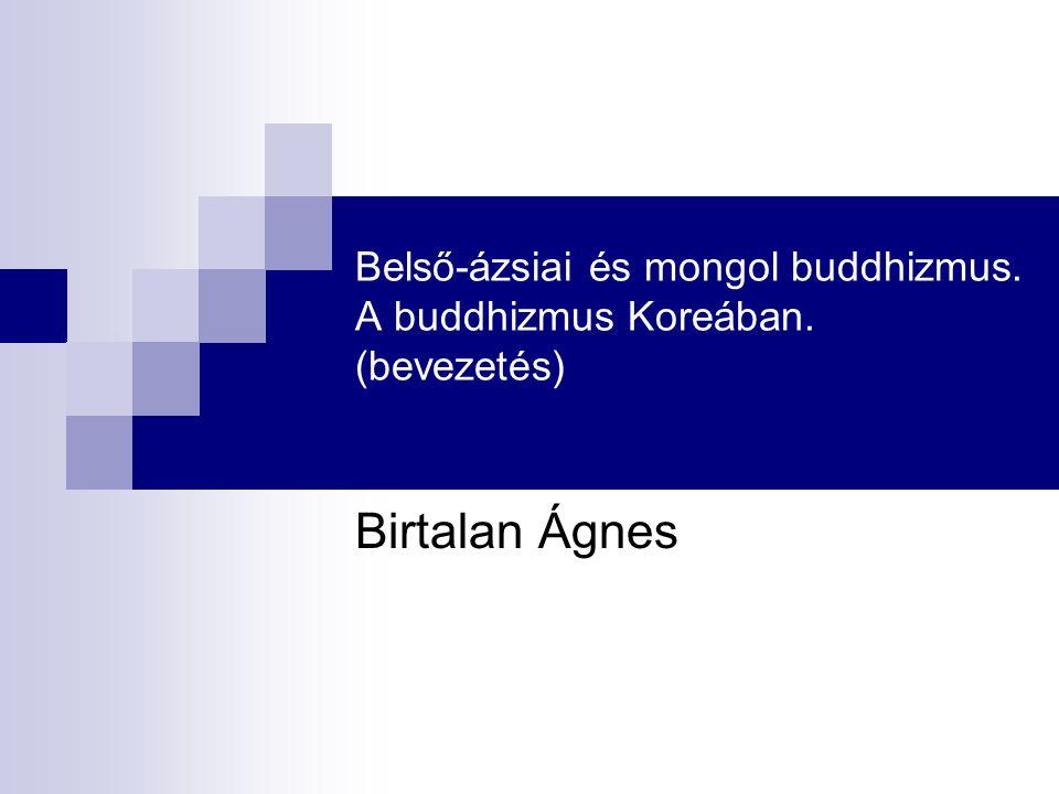 Belső-ázsiai és mongol buddhizmus. A buddhizmus Koreában. (bevezetés) Birtalan Ágnes