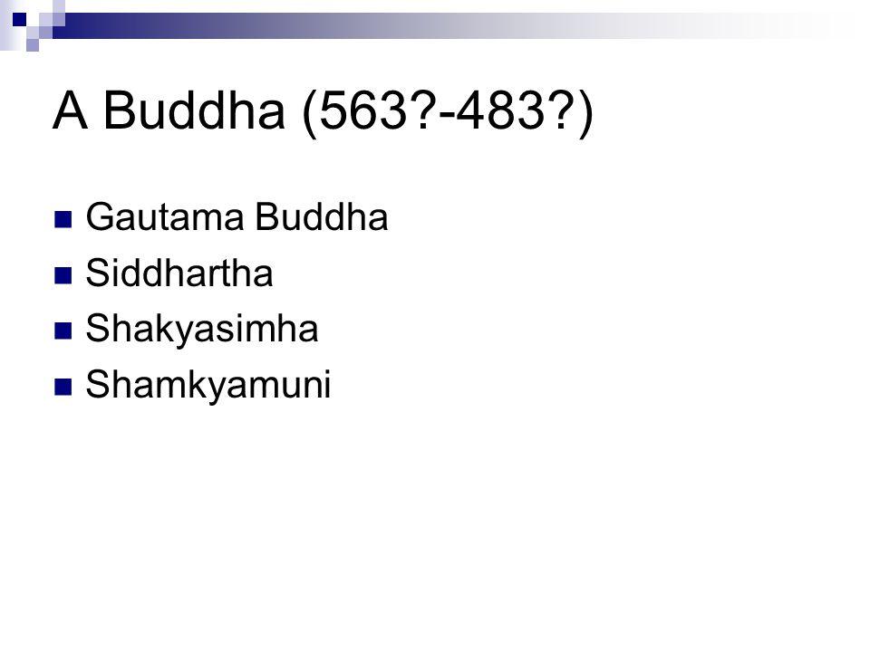 A Buddha (563?-483?) Gautama Buddha Siddhartha Shakyasimha Shamkyamuni