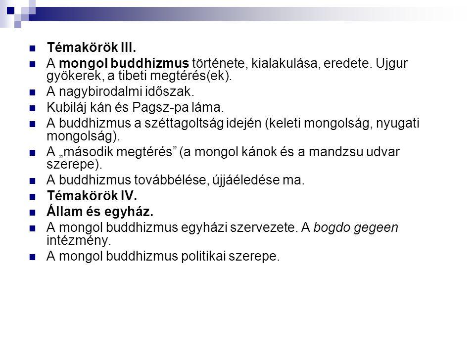 Témakörök III.A mongol buddhizmus története, kialakulása, eredete.