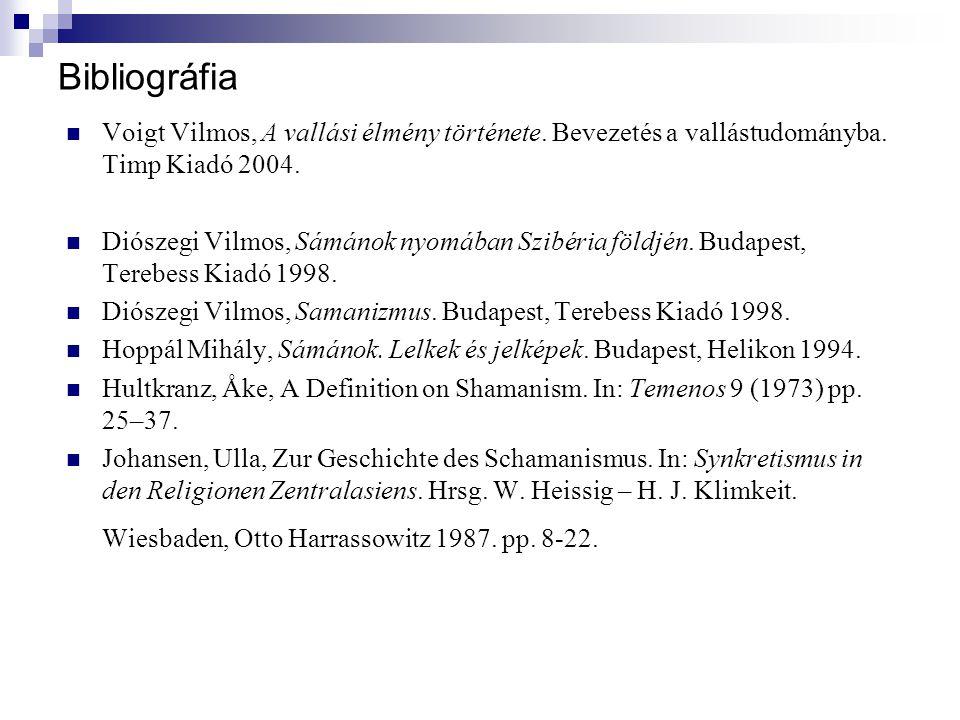 Bibliográfia Voigt Vilmos, A vallási élmény története. Bevezetés a vallástudományba. Timp Kiadó 2004. Diószegi Vilmos, Sámánok nyomában Szibéria földj