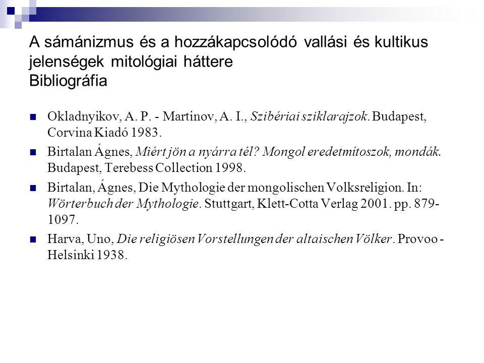 A sámánizmus és a hozzákapcsolódó vallási és kultikus jelenségek mitológiai háttere Bibliográfia Okladnyikov, A. P. - Martinov, A. I., Szibériai szikl