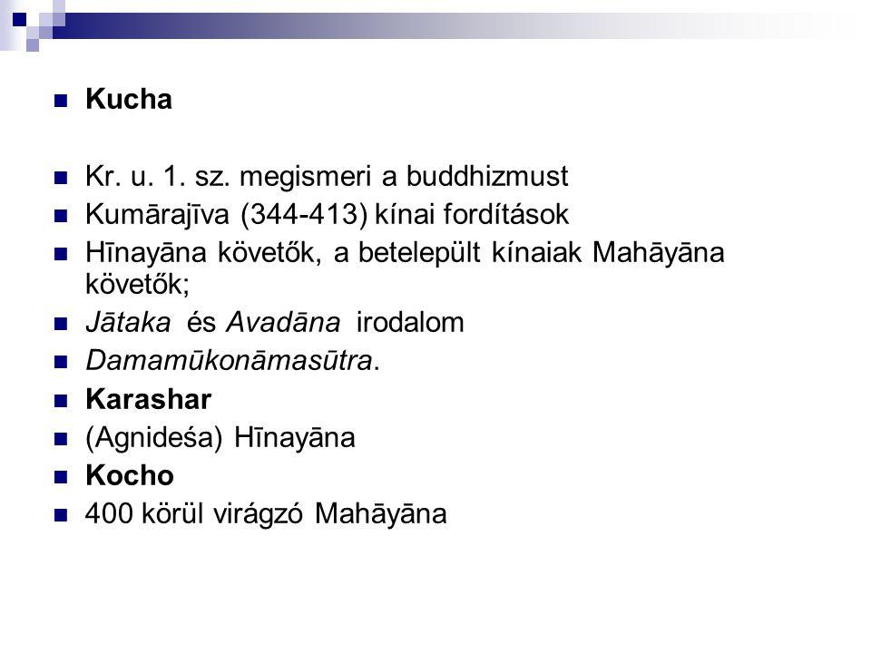 Kucha Kr. u. 1. sz. megismeri a buddhizmust Kumārajīva (344-413) kínai fordítások Hīnayāna követők, a betelepült kínaiak Mahāyāna követők; Jātaka és A