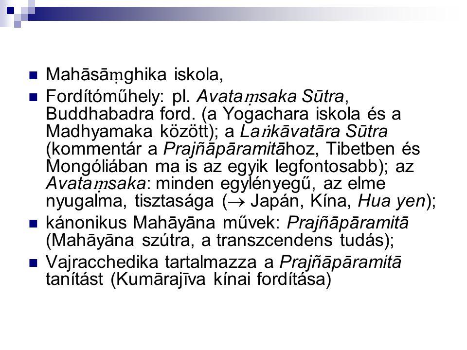 Mahāsā ṃ ghika iskola, Fordítóműhely: pl. Avata ṃ saka Sūtra, Buddhabadra ford. (a Yogachara iskola és a Madhyamaka között); a La ṅ kāvatāra Sūtra (ko