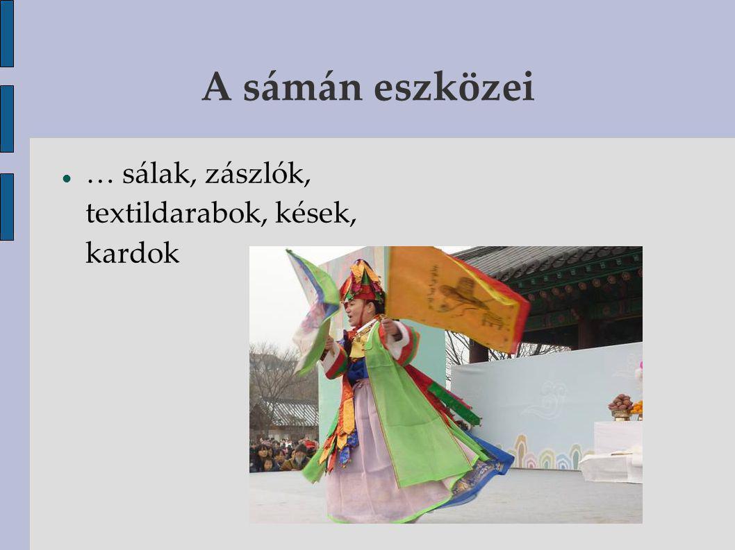 A sámán eszközei … sálak, zászlók, textildarabok, kések, kardok