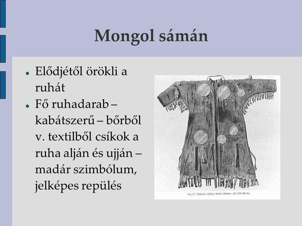 Mongol sámán Szalagos öv 20 cm széles, szalagok kb 80 cm hosszúak Tükrös öv (9db tükör) – állandó darabja a rituális viseletnek – nemcsak övön, hanem mellkason v háton is